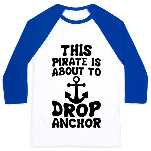 This Pirate Is About To Drop Anchor Baseball Tee