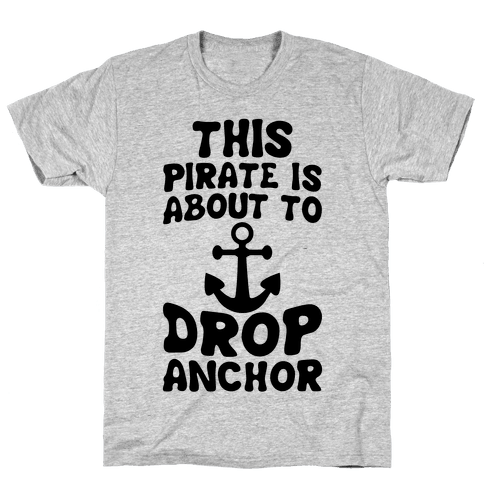 This Pirate Is About To Drop Anchor Mens T-Shirt