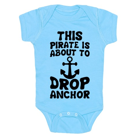 This Pirate Is About To Drop Anchor Baby Onesy
