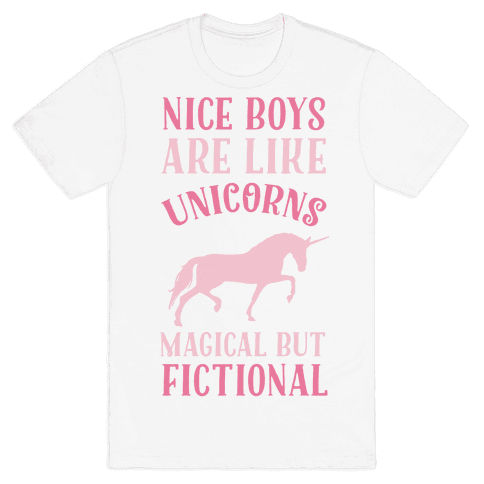 Nice Boys Are Like Unicorns Magical But Fictional Mens T-Shirt