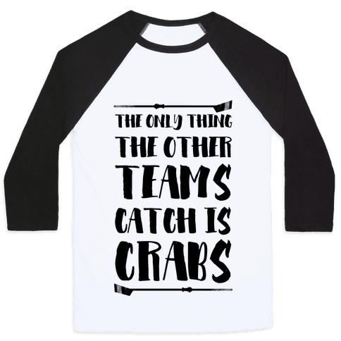 The Only Thing the Other Teams Catch Is Crabs Baseball Tee