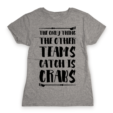 The Only Thing the Other Teams Catch Is Crabs Womens T-Shirt