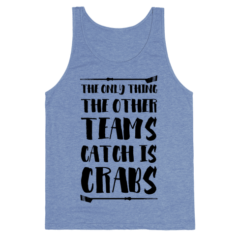 The Only Thing the Other Teams Catch Is Crabs Tank Top