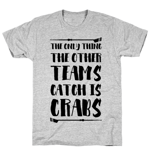 The Only Thing the Other Teams Catch Is Crabs Mens T-Shirt