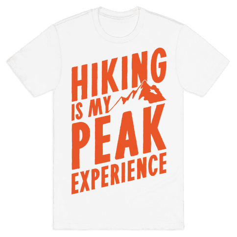 Hiking Is My Peak Experience Mens T-Shirt