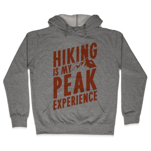 Hiking Is My Peak Experience Hooded Sweatshirt