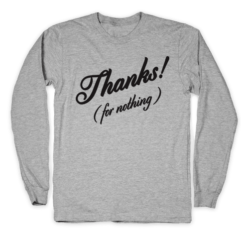 Thanks For Nothing Long Sleeve T-Shirt