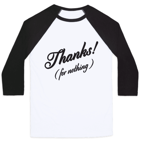 Thanks For Nothing  Baseball Tee