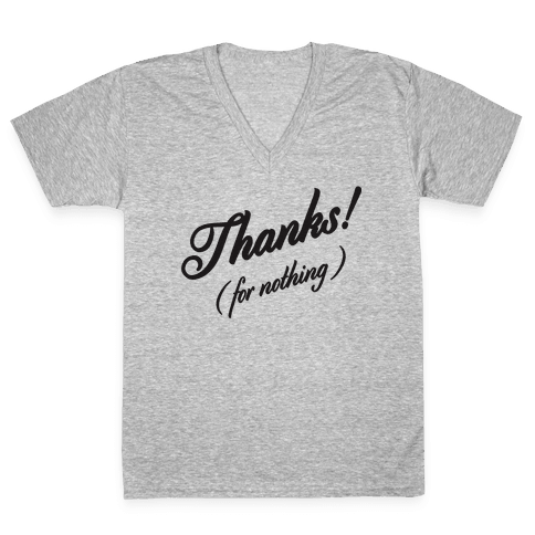 Thanks For Nothing  V-Neck Tee Shirt