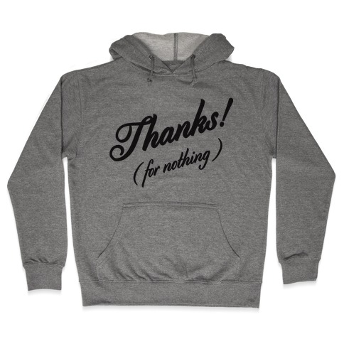 Thanks For Nothing Hooded Sweatshirt