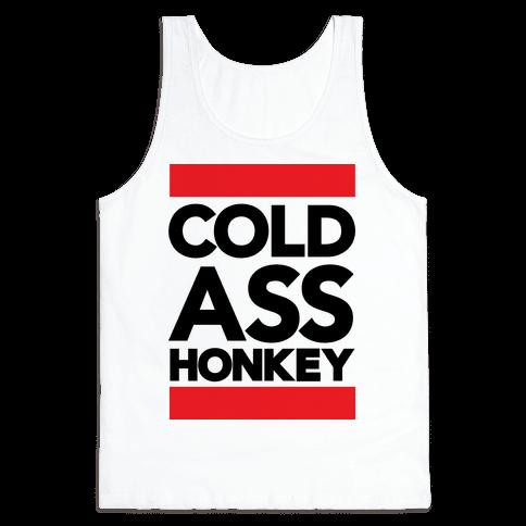 Cold Ass Honkey Tank Top