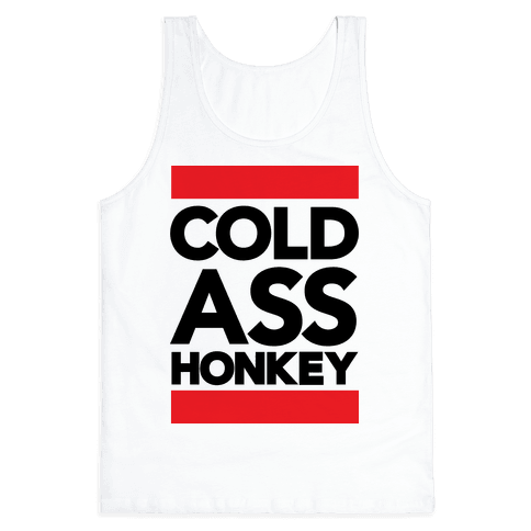 Cold Ass Honkey Tank Top