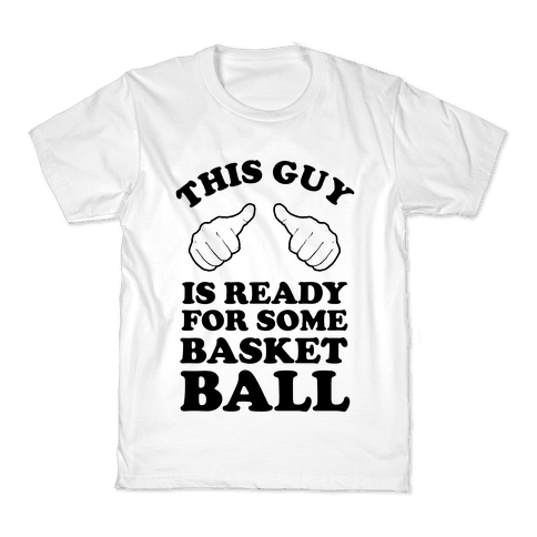 This Guy Is Ready for Some Basketball Kids T-Shirt