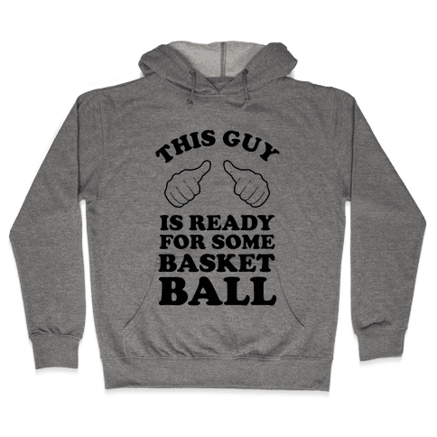 This Guy Is Ready for Some Basketball Hooded Sweatshirt