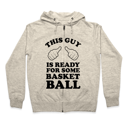 This Guy Is Ready for Some Basketball Zip Hoodie