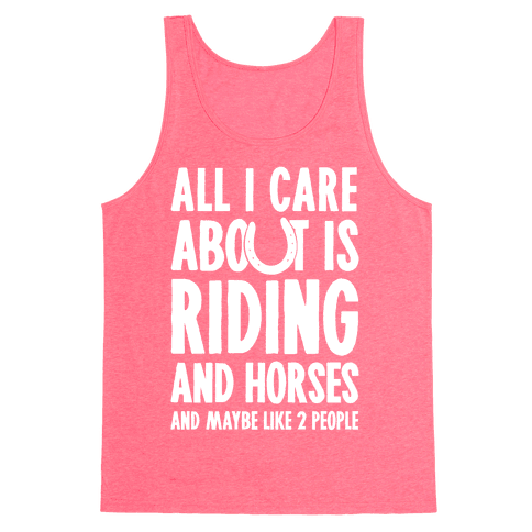 All I Care About Is Riding & Horses (& Maybe Like 2 People) Tank Top