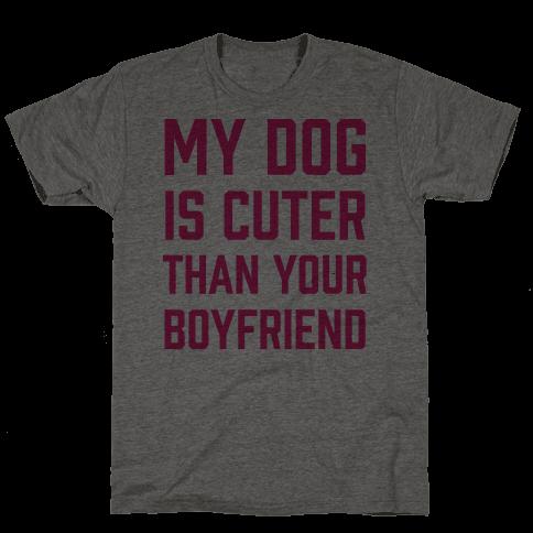My Dog Is Cuter Than Your Boyfriend