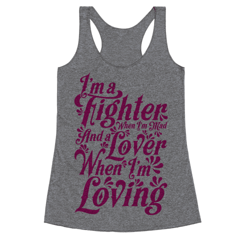 I'm a Fighter when I'm Mad and a Lover When I'm Loving Racerback Tank Top