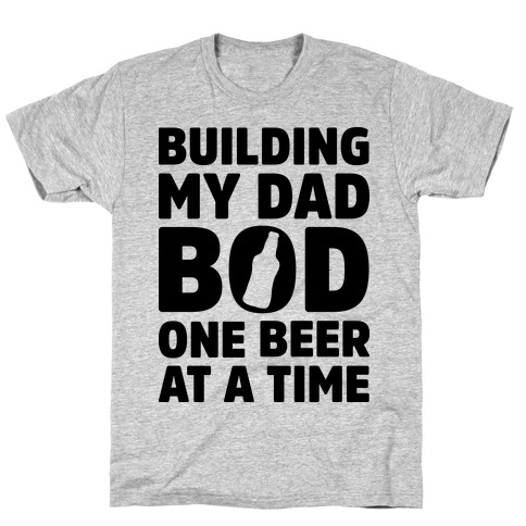 Building My Dad Bod One Beer at a Time T-Shirt