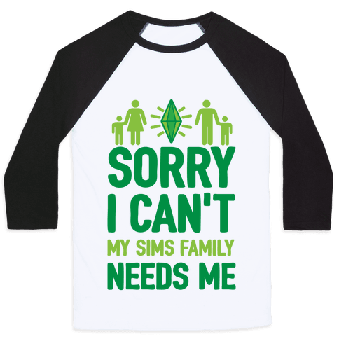 Sorry I Can't My Sims Family Needs Me Baseball Tee