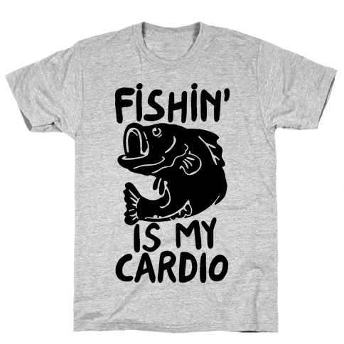 Fishin' is My Cardio Mens T-Shirt