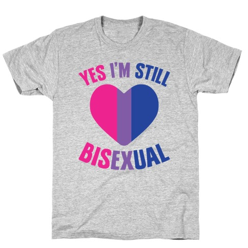 Yes I'm Still Bisexual T-Shirt