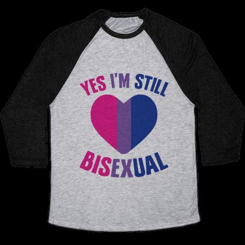 Yes I'm Still Bisexual Baseball Tee