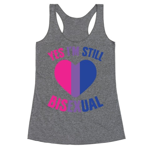 Yes I'm Still Bisexual Racerback Tank Top