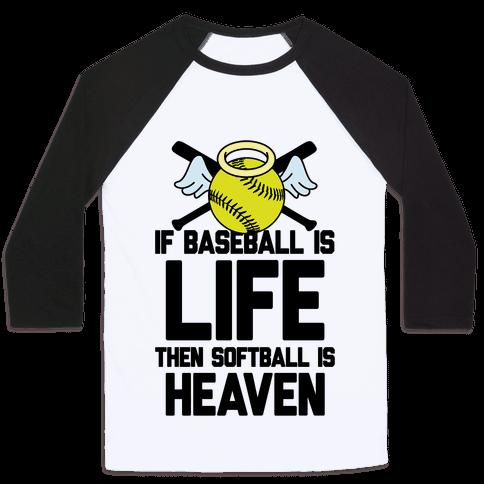If Baseball Is Life Then Softball Is Heaven Baseball Tee