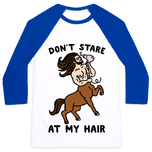 Don't Stare At My Hair Baseball Tee