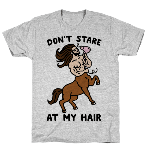 Don't Stare At My Hair Mens T-Shirt