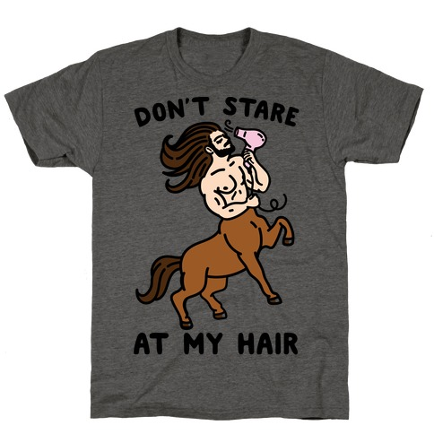 Don't Stare At My Hair T-Shirt