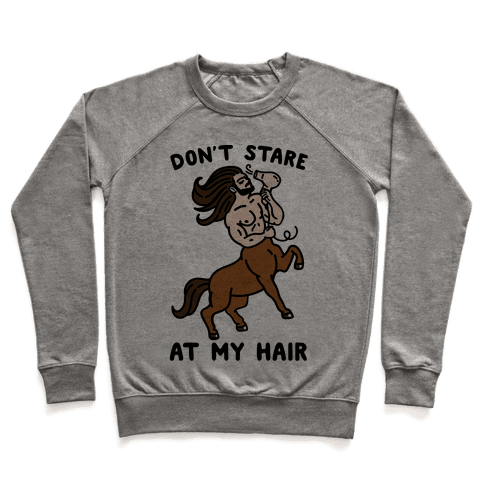 Don't Stare At My Hair Pullover