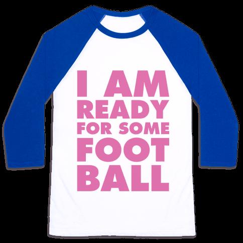 I Am Ready For Some Football Baseball Tee