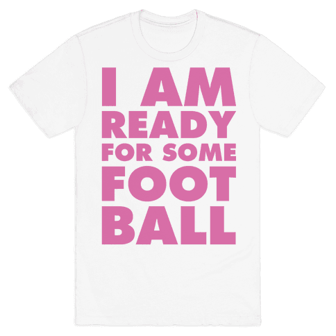 I Am Ready For Some Football Mens T-Shirt