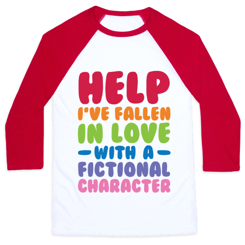 Help I've Fallen In Love With A Fictional Character Baseball Tee