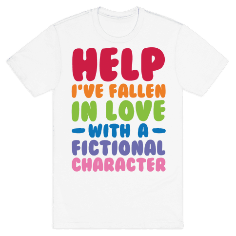 Help I've Fallen In Love With A Fictional Character Mens T-Shirt