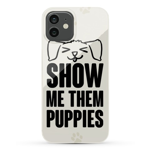 Show Me Them Puppies Phone Case