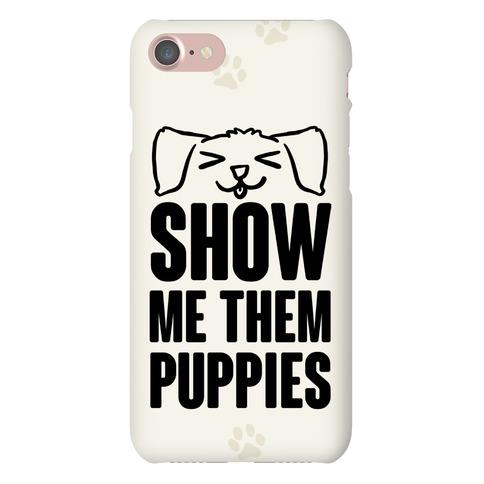 Show Me Them Puppies Phone Case