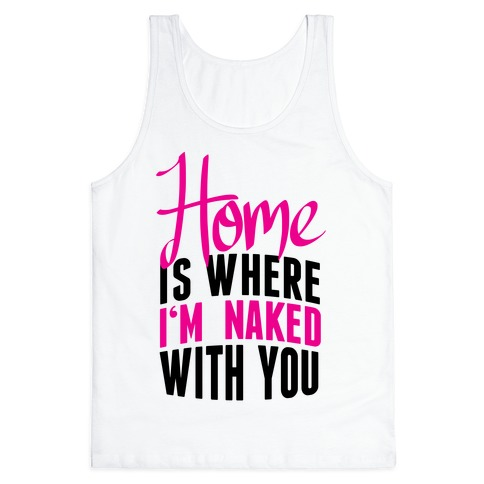 Home Is Where I'm Naked With you Tank Top