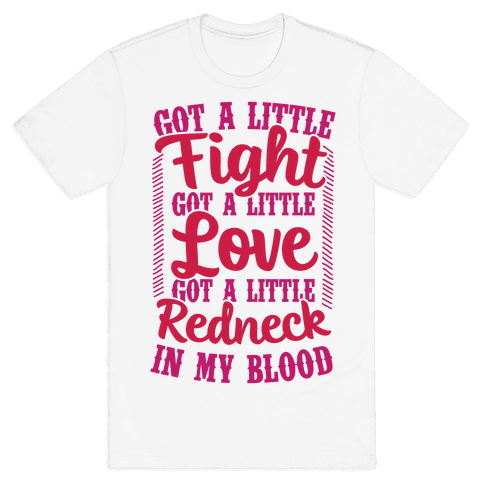 Got A Little Fight Got A Little Love Got A Little Redneck In My Blood Mens T-Shirt