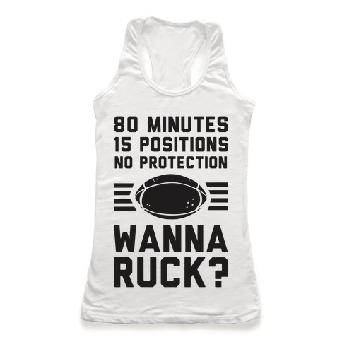 80 Minutes 15 Positions No Protection Wanna Ruck? Racerback Tank Top