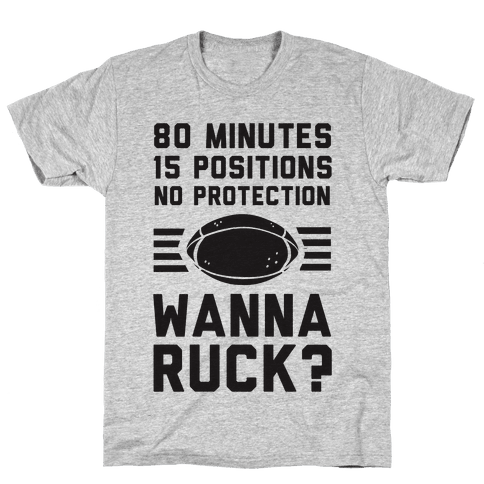 80 Minutes 15 Positions No Protection Wanna Ruck? Mens T-Shirt