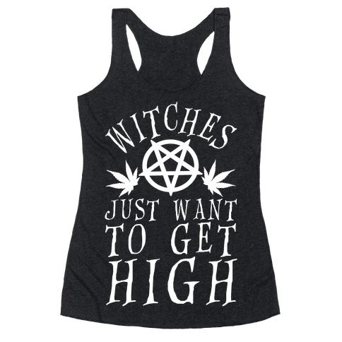 Witches Just Want To Get High Racerback Tank Top