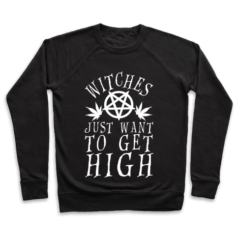 Witches Just Want To Get High Pullover