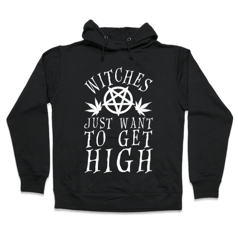 Witches Just Want To Get High Hooded Sweatshirt