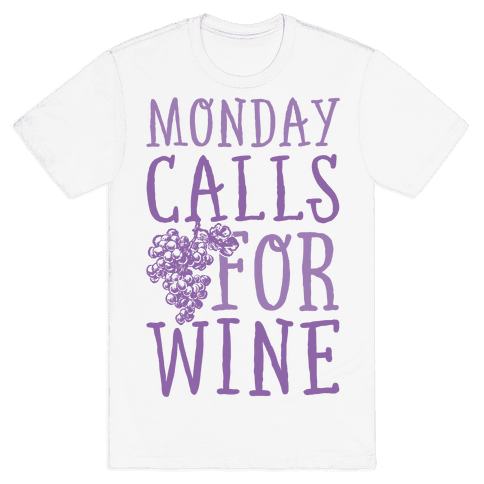 Monday Calls For Wine Mens T-Shirt