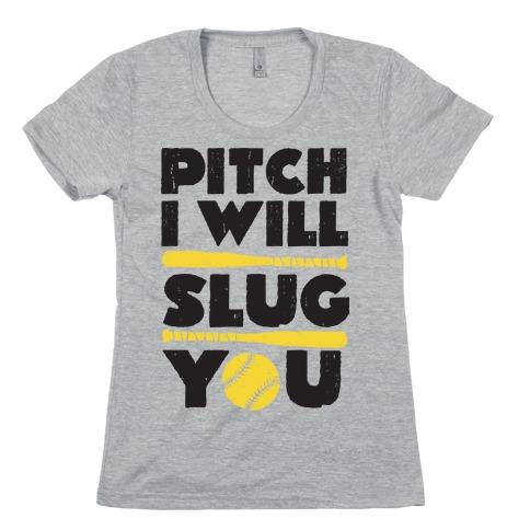 Pitch I Will Slug You Womens T-Shirt
