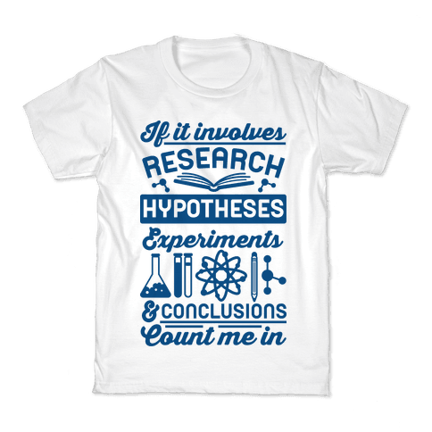 If It Involves Research, Hypotheses, Experiments, & Conclusions - Count Me In Kids T-Shirt