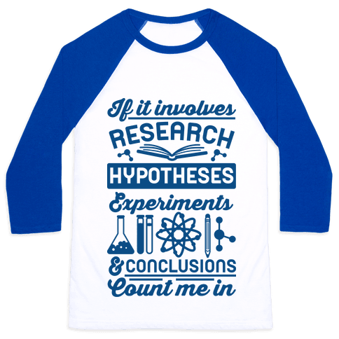 If It Involves Research, Hypotheses, Experiments, & Conclusions - Count Me In Baseball Tee